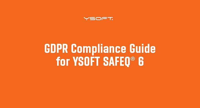 DOWNLOAD THE GDPR COMPLIANCE GUIDE FOR YSOFT SAFEQ 6